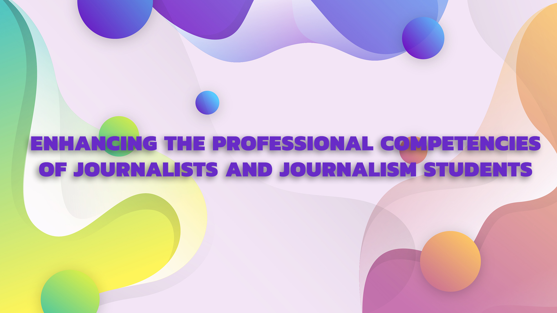 ENHANCING THE PROFESSIONAL COMPETENCIES OF JOURNALISTS AND JOURNALISM STUDENTS (2019)