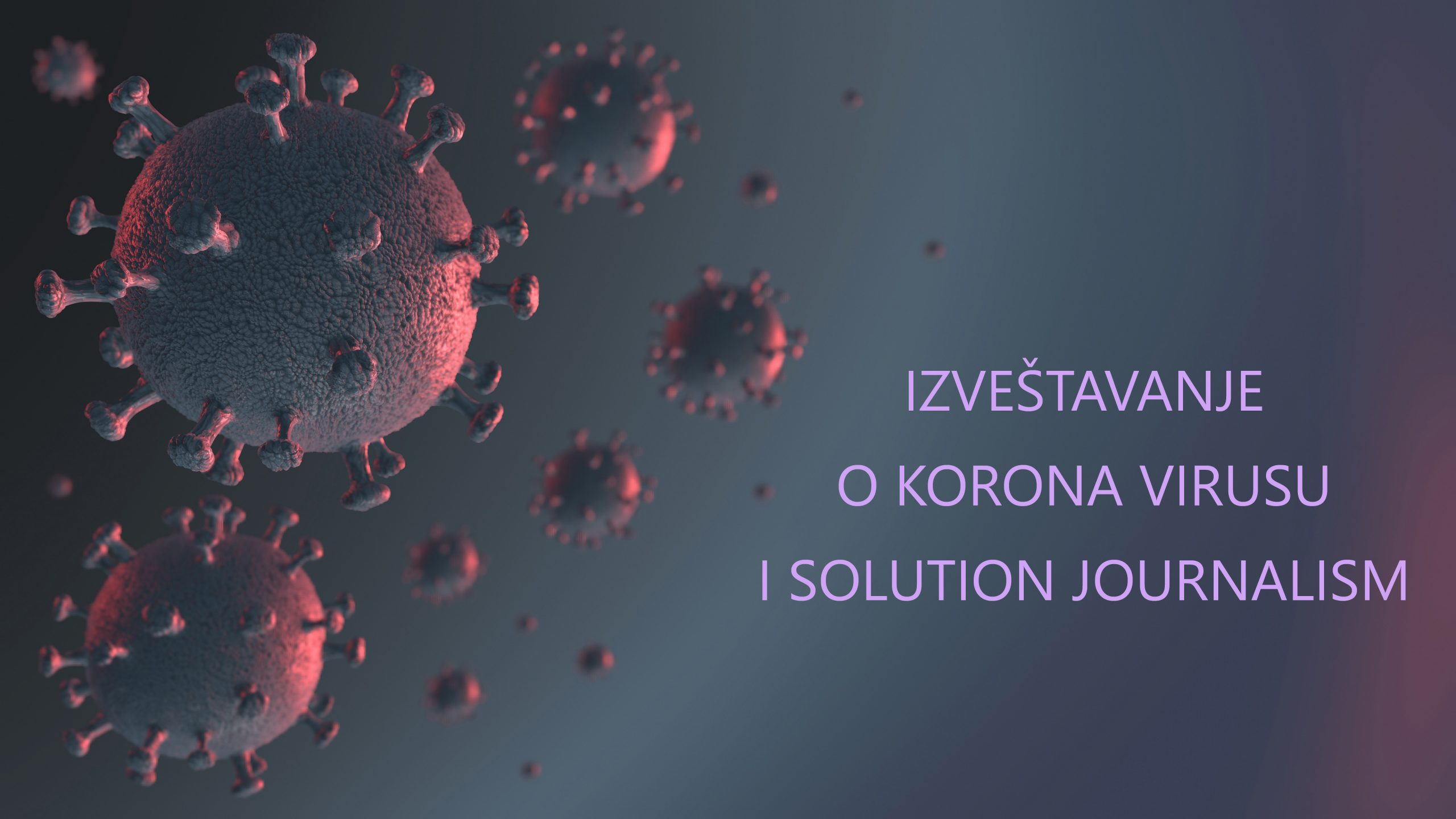 IZVEŠTAVANJE O KORONA VIRUSU I SOLUTION JOURNALISM